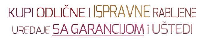 Ispravni i odlični rabljeni uređaji sa garancijom i uštedom